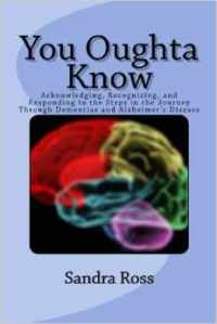 You Oughta Know: Recognizing, Acknowledging, and Responding to the Steps in the Journey Through Dementias and Alzheimer's Disease