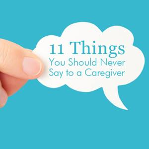 11-things-not-to-say-to-a-caregiver