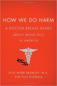 How We Do Harm: A Doctor Breaks Ranks About Being Sick in America by Otis Webb Brawley